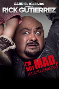 Gabriel Iglesias Presents Rick Gutierrez: I&#39m Not Mad. I&#39m Just a Parent.