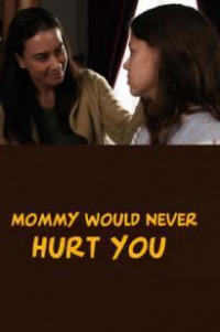 Mommy Would Never Hurt You